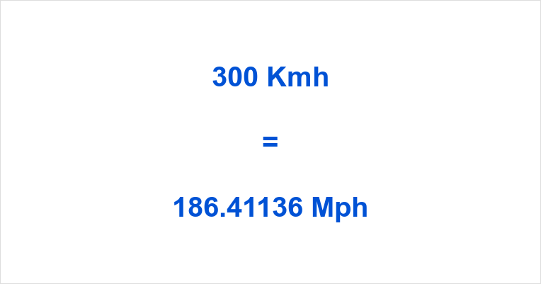 300 Kmh to Mph